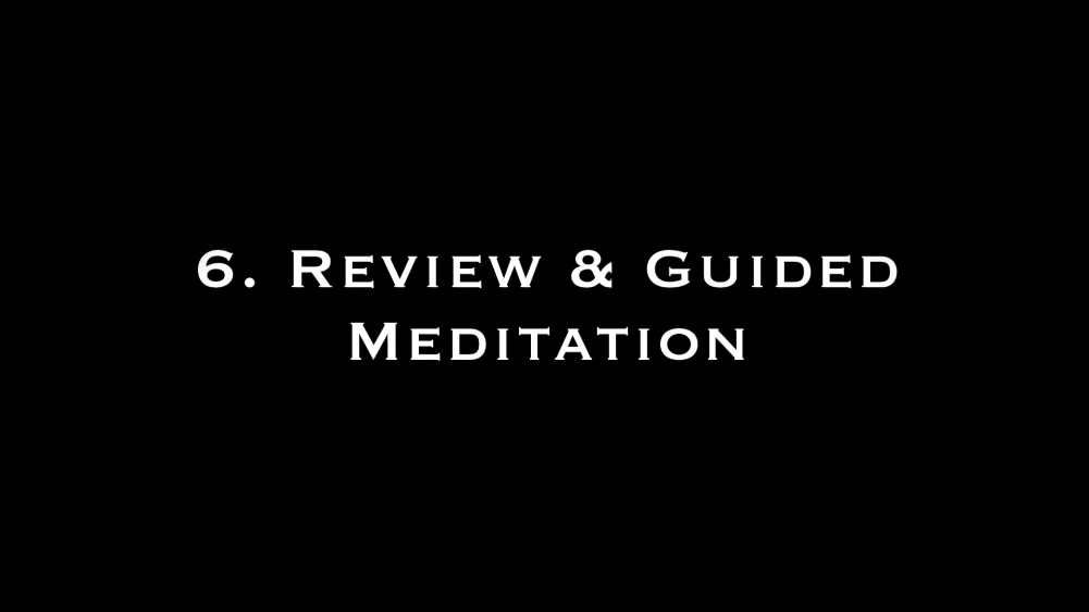 6.  Review & Guided Meditation